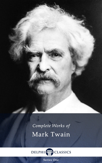 Complete Works of Mark Twain (Illustrated) ebook by Mark Twain