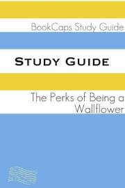 Study Guide: The Perks of Being a Wallflower (A BookCaps Study Guide) ebook by BookCaps