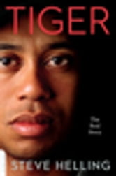 Tiger - The Real Story ebook by Steve Helling