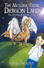 The Message From Dragon Land - The starting of the adventure ebook by QW.Qu.Lancaster