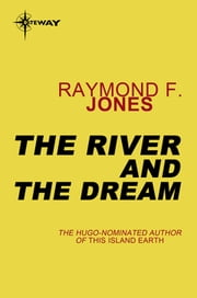 The River and the Dream ebook by Raymond F. Jones
