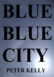 Blue Blue City ebook by Peter Kelly