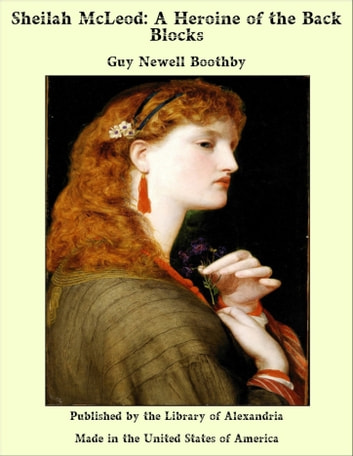 Sheilah McLeod: A Heroine of the Back Blocks ebook by Guy Newell Boothby