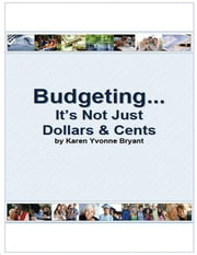 Budgeting... It's Not Just Dollars & Cents ebook by Karen Yvonne Bryant