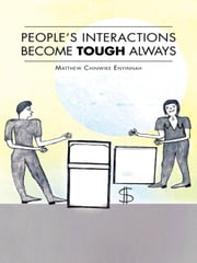 PEOPLE'S INTERACTIONS BECOME TOUGH ALWAYS ebook by MATTHEW CHINWIKE ENYINNAH
