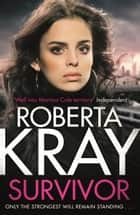 Survivor - Only the strongest will remain standing . . . ebook by Roberta Kray