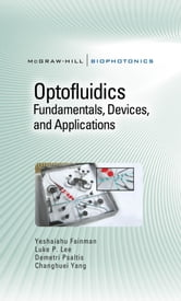 Optofluidics: Fundamentals, Devices, and Applications ebook by Fainman,Lee,Psaltis,Yang