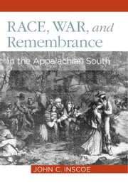 Race, War, and Remembrance in the Appalachian South ebook by John C. Inscoe