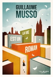 La vie est un roman eBook by Guillaume Musso