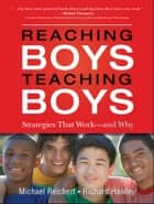 Reaching Boys, Teaching Boys - Strategies that Work -- and Why ebook by Michael Reichert, Richard Hawley, Peg Tyre