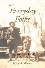 Just Everyday Folks - An Adirondack Family 1925-1950 ebook by L.R. Warner