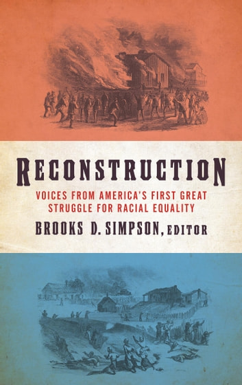 Reconstruction: Voices from America's First Great Struggle for Racial Equality ebook by