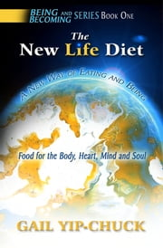 The New Life Diet: A New Way of Eating and Being - \