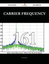 Carrier Frequency 161 Success Secrets - 161 Most Asked Questions On Carrier Frequency - What You Need To Know ebook by Rita Dalton