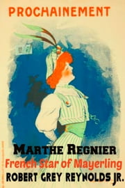 Marthe Regnier French Star of Mayerling ebook by Robert Grey Reynolds Jr