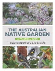 The Australian Native Garden - A practical guide ebook by Angus Stewart,AB Bishop