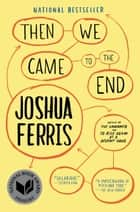 Then We Came to the End ebook by Joshua Ferris