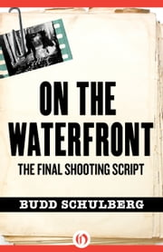 On the Waterfront - The Final Shooting Script ebook by Budd Schulberg