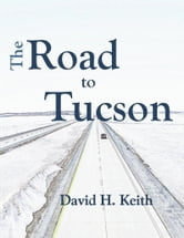 The Road to Tucson ebook by David H. Keith