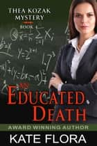 An Educated Death (The Thea Kozak Mystery Series, Book 4) ebook by Kate Flora