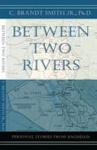 Between Two Rivers ebook by Dr. C. Brandt Smith, Jr.