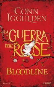 BLOODLINE - La guerra delle Rose ebook by Conn Iggulden