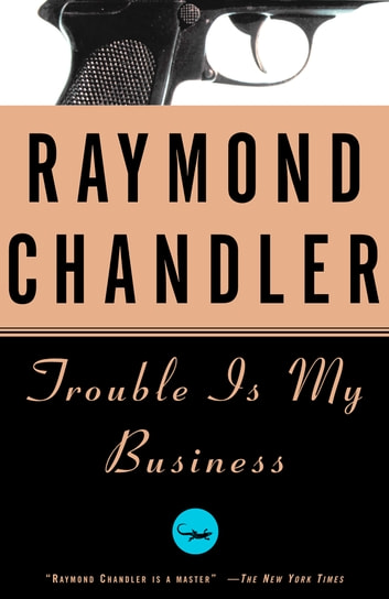 Trouble Is My Business - A Novel ebook by Raymond Chandler