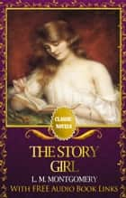 THE STORY GIRL Classic Novels: New Illustrated [Free Audiobook Links] ebook by Lucy Maud Montgomery
