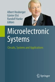 Microelectronic Systems - Circuits, Systems and Applications ebook by Albert Heuberger,Günter Elst,Randolf Hanke,Janina Heppner,Karlheinz Kirsch