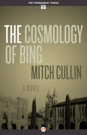 The Cosmology of Bing - A Novel ebook by Mitch Cullin