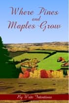 Where Pines And Maples Grow ebook by Sarah Butland, Bonnie Rose, CG Mann,...