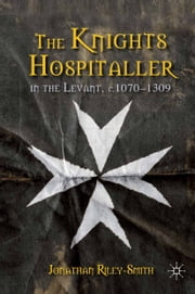 The Knights Hospitaller in the Levant, c.1070-1309 ebook by J. Riley-Smith