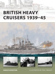 British Heavy Cruisers 1939–45 ebook by Angus Konstam,Mr Paul Wright