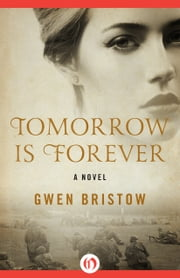 Tomorrow Is Forever - A Novel ebook by Gwen Bristow