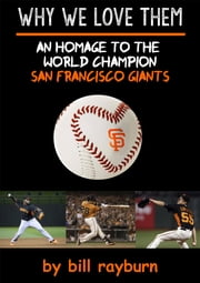 Why We Love Them: An Homage to the World Champion San Francisco Giants ebook by Bill Rayburn