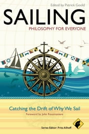 Sailing - Philosophy For Everyone - Catching the Drift of Why We Sail ebook by Fritz Allhoff,Patrick Goold,John Rousmaniere