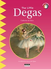 The Little Degas - A Fun and Cultural Moment for the Whole Family! ebook by Catherine de Duve