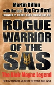 Rogue Warrior of the SAS - The Blair Mayne Legend ebook by Martin Dillon,Roy Bradford