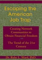 Escaping the American Job Trap ebook by Ruby L. Ward, Ph.D.