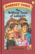 Bobbsey Twins 01: The Bobbsey Twins of Lakeport eBook by Laura Lee Hope
