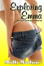 Exploring Emma: Part One: She gets picked up ebook by Molly Madsin