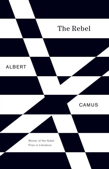 The Rebel - An Essay on Man in Revolt ebook by Albert Camus