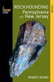 Rockhounding Pennsylvania and New Jersey - A Guide to the States' Best Rockhounding Sites ebook by Robert Beard