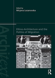 Ethno-Architecture and the Politics of Migration ebook by Mirjana Lozanovska