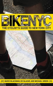 Bike NYC - The Cyclist's Guide to New York City ebook by Ed Glazar,Marci Blackman,Michael Green