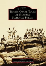 Trigg's Ozark Tours at Shawnee National Forest ebook by Todd Carr, Foreword by Janet Trigg Davis