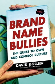 Brand Name Bullies - The Quest to Own and Control Culture ebook by David Bollier