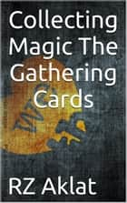 Collecting Magic The Gathering Cards ebook by RZ Aklat