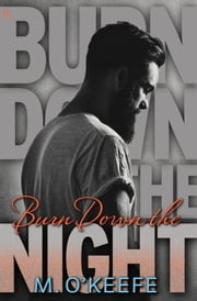 Burn Down the Night ebook by M. O'Keefe