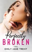 Perfectly Broken - Sexy & Dangerous, #4 ebook by Emily Jane Trent